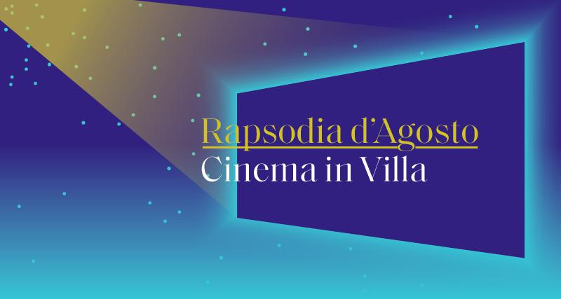 RAPSODIA D'AGOSTO – CINEMA IN VILLA
